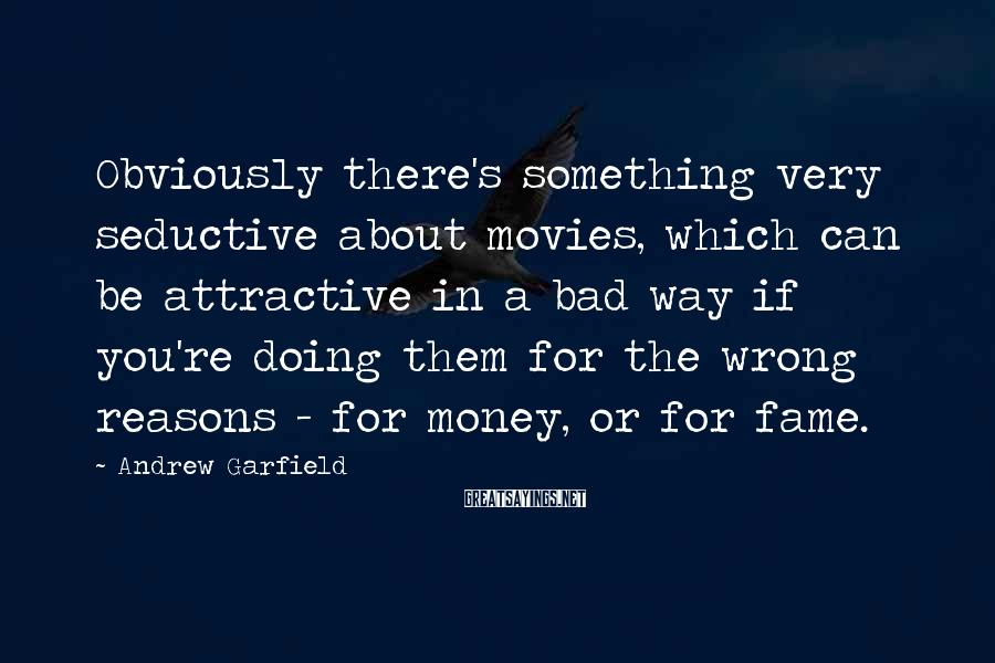 Andrew Garfield Sayings: Obviously there's something very seductive about movies, which can be attractive in a bad way
