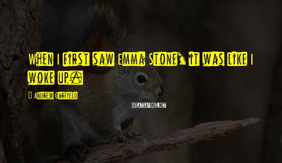 Andrew Garfield Sayings: When I first saw Emma Stone, it was like I woke up.