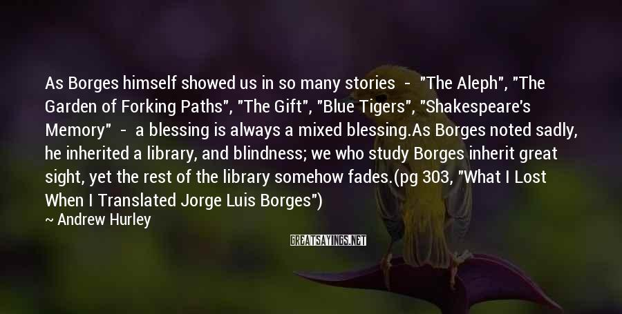 """Andrew Hurley Sayings: As Borges himself showed us in so many stories - """"The Aleph"""", """"The Garden of"""