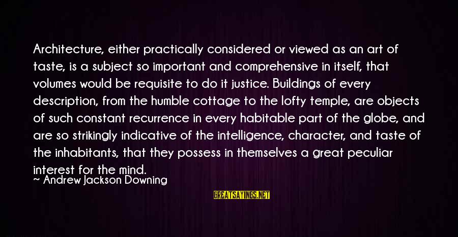 Andrew Jackson Downing Sayings By Andrew Jackson Downing: Architecture, either practically considered or viewed as an art of taste, is a subject so