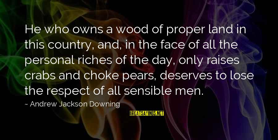 Andrew Jackson Downing Sayings By Andrew Jackson Downing: He who owns a wood of proper land in this country, and, in the face