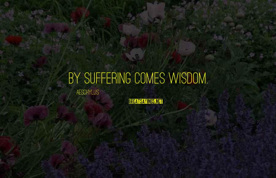 Andrew Mwenda Sayings By Aeschylus: By suffering comes wisdom.