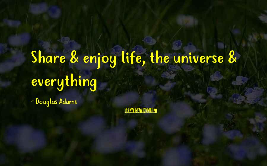 Andrew Nelson Lytle Sayings By Douglas Adams: Share & enjoy life, the universe & everything
