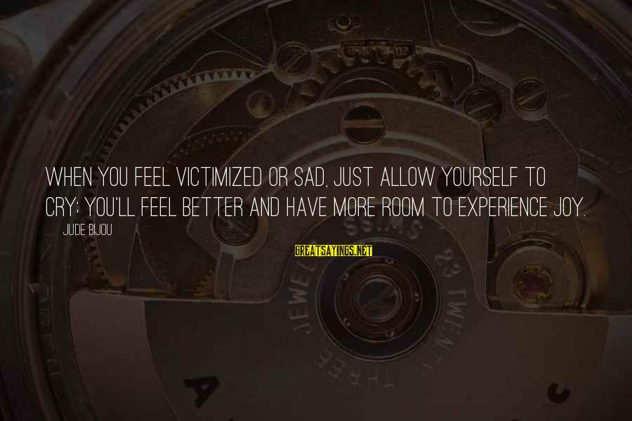 Andrew Nelson Lytle Sayings By Jude Bijou: When you feel victimized or sad, just allow yourself to cry; you'll feel better and