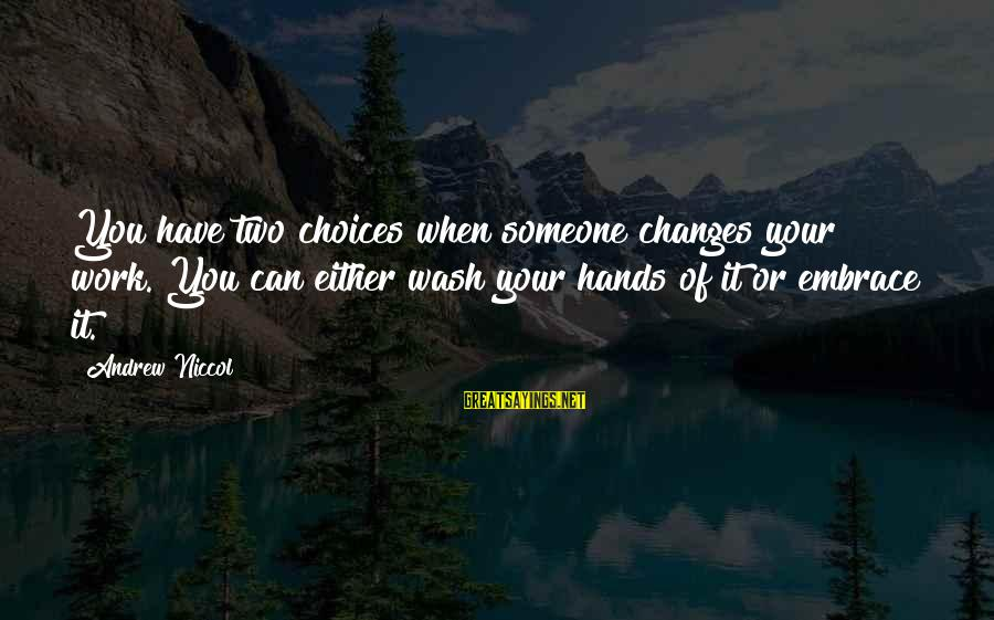 Andrew Niccol Sayings By Andrew Niccol: You have two choices when someone changes your work. You can either wash your hands