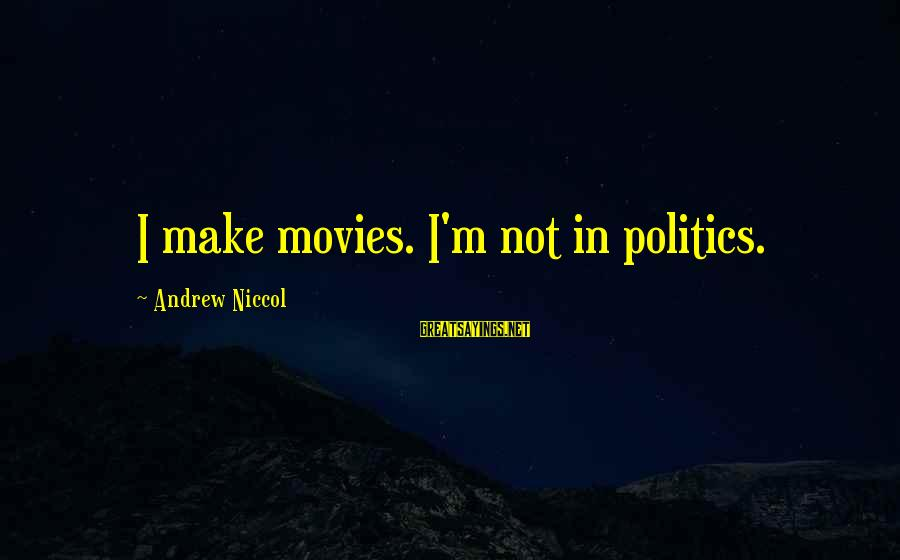 Andrew Niccol Sayings By Andrew Niccol: I make movies. I'm not in politics.