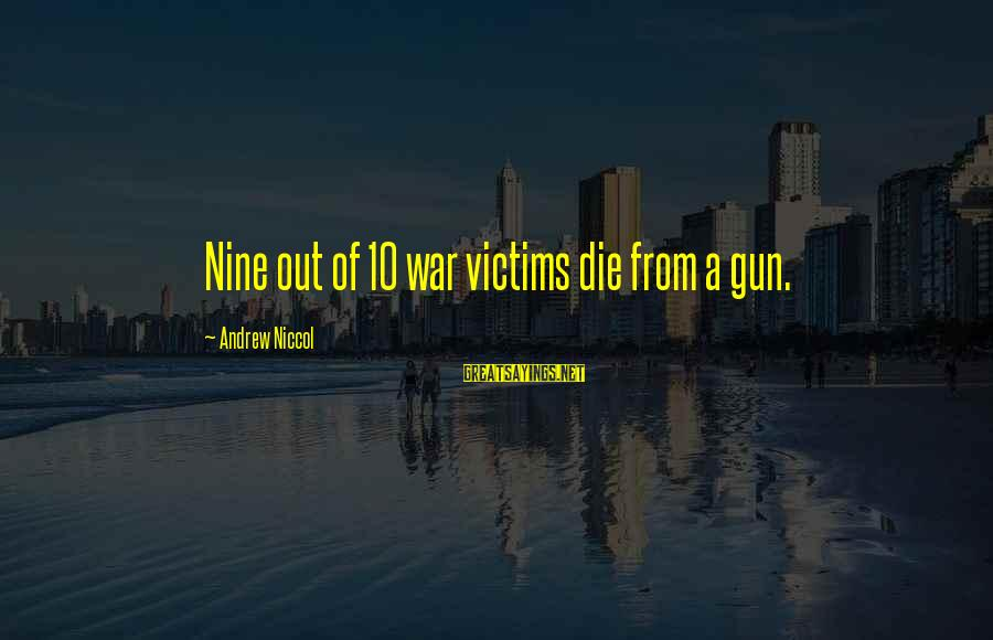 Andrew Niccol Sayings By Andrew Niccol: Nine out of 10 war victims die from a gun.