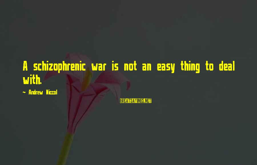 Andrew Niccol Sayings By Andrew Niccol: A schizophrenic war is not an easy thing to deal with.