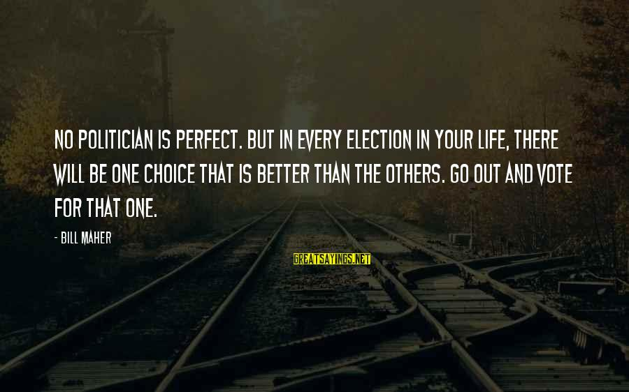 Andrew Niccol Sayings By Bill Maher: No politician is perfect. But in every election in your life, there will be one