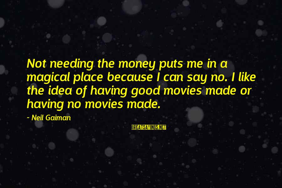Andrew Niccol Sayings By Neil Gaiman: Not needing the money puts me in a magical place because I can say no.