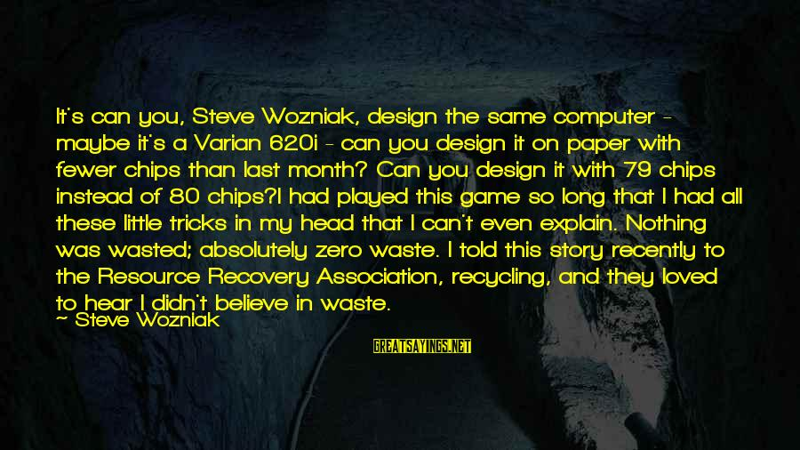 Andrew Niccol Sayings By Steve Wozniak: It's can you, Steve Wozniak, design the same computer - maybe it's a Varian 620i