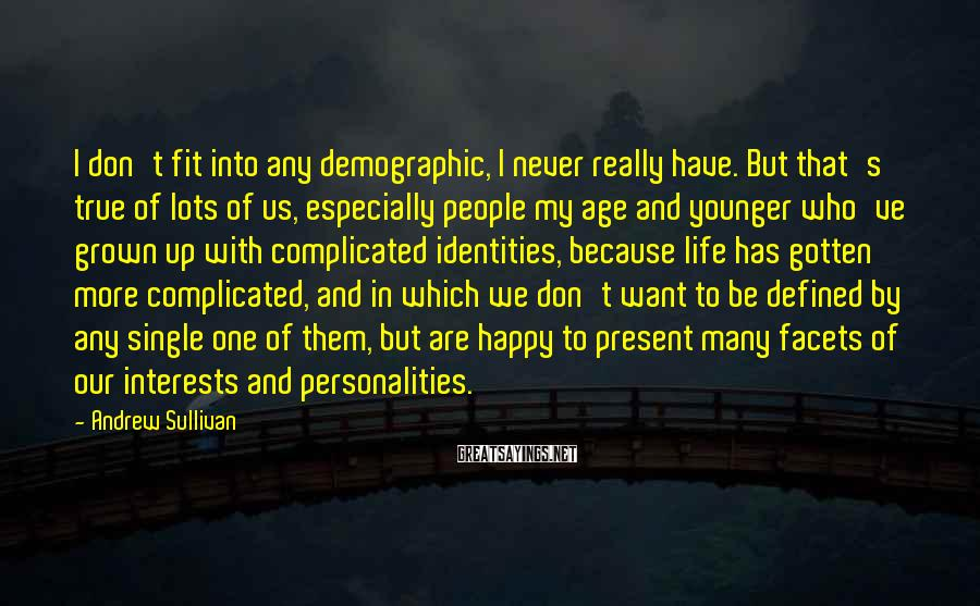 Andrew Sullivan Sayings: I don't fit into any demographic, I never really have. But that's true of lots
