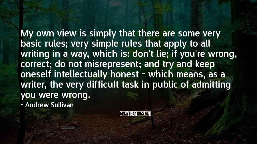 Andrew Sullivan Sayings: My own view is simply that there are some very basic rules; very simple rules