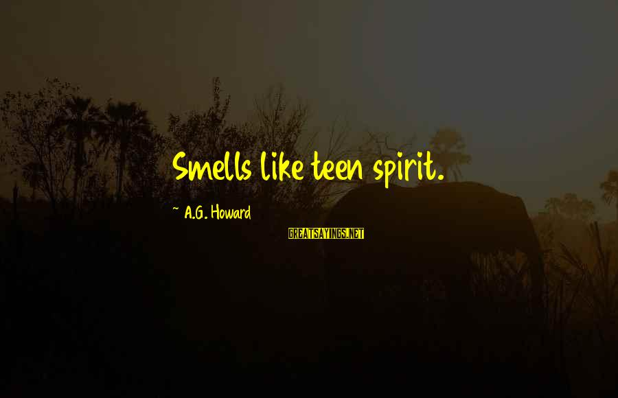 Andy Lau Movie Sayings By A.G. Howard: Smells like teen spirit.