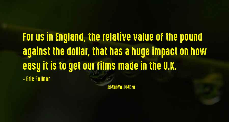 Andy Lau Movie Sayings By Eric Fellner: For us in England, the relative value of the pound against the dollar, that has