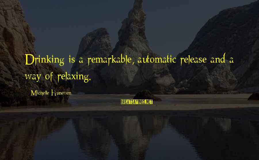 Andy Lau Movie Sayings By Michelle Huneven: Drinking is a remarkable, automatic release and a way of relaxing.