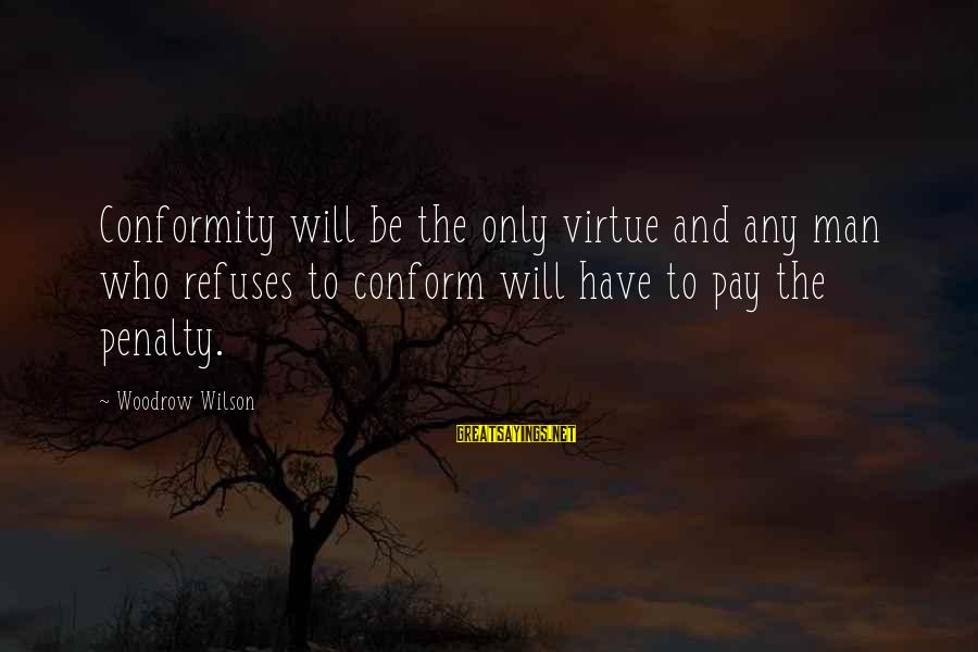Andy Lau Movie Sayings By Woodrow Wilson: Conformity will be the only virtue and any man who refuses to conform will have