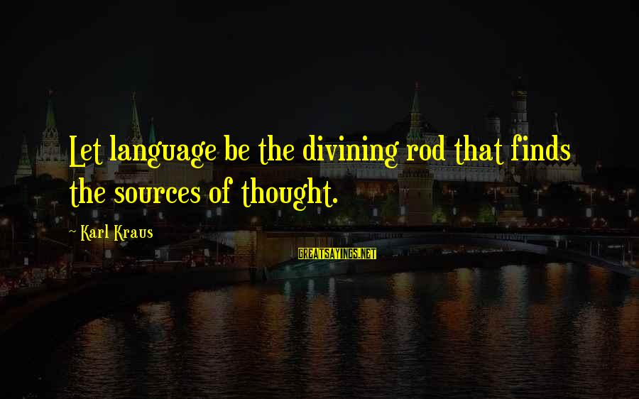 Andy Mineo Lyric Sayings By Karl Kraus: Let language be the divining rod that finds the sources of thought.
