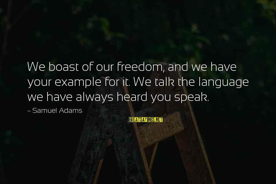 Andy Mineo Lyric Sayings By Samuel Adams: We boast of our freedom, and we have your example for it. We talk the