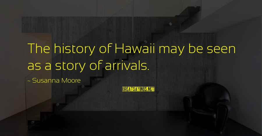 Andy Mineo Lyric Sayings By Susanna Moore: The history of Hawaii may be seen as a story of arrivals.