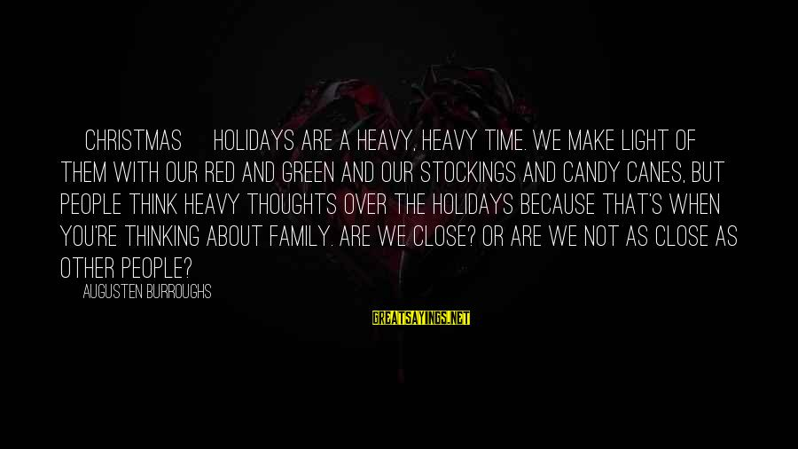 Ang Sama Ng Ugali Mo Sayings By Augusten Burroughs: [Christmas] holidays are a heavy, heavy time. We make light of them with our red