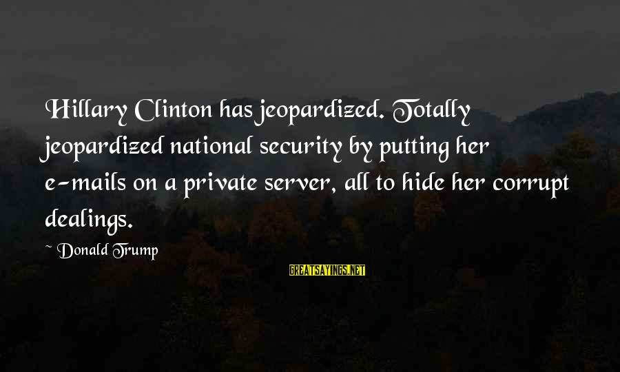 Ang Sama Ng Ugali Mo Sayings By Donald Trump: Hillary Clinton has jeopardized. Totally jeopardized national security by putting her e-mails on a private