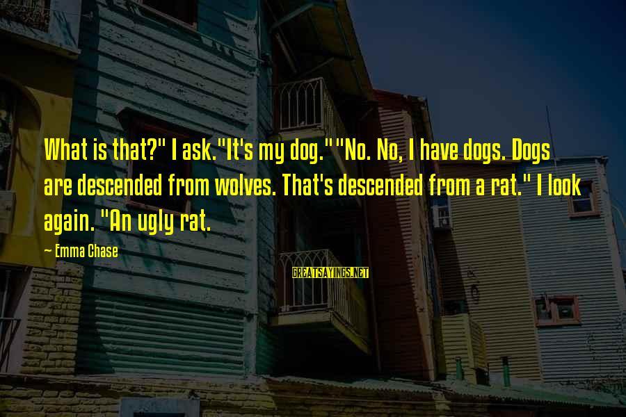 "Ang Sama Ng Ugali Mo Sayings By Emma Chase: What is that?"" I ask.""It's my dog.""""No. No, I have dogs. Dogs are descended from"