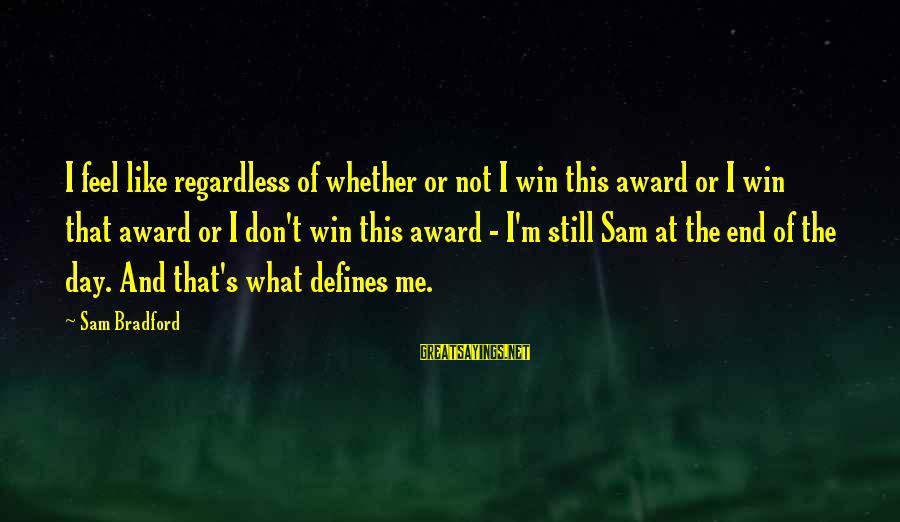 Ang Sama Ng Ugali Mo Sayings By Sam Bradford: I feel like regardless of whether or not I win this award or I win