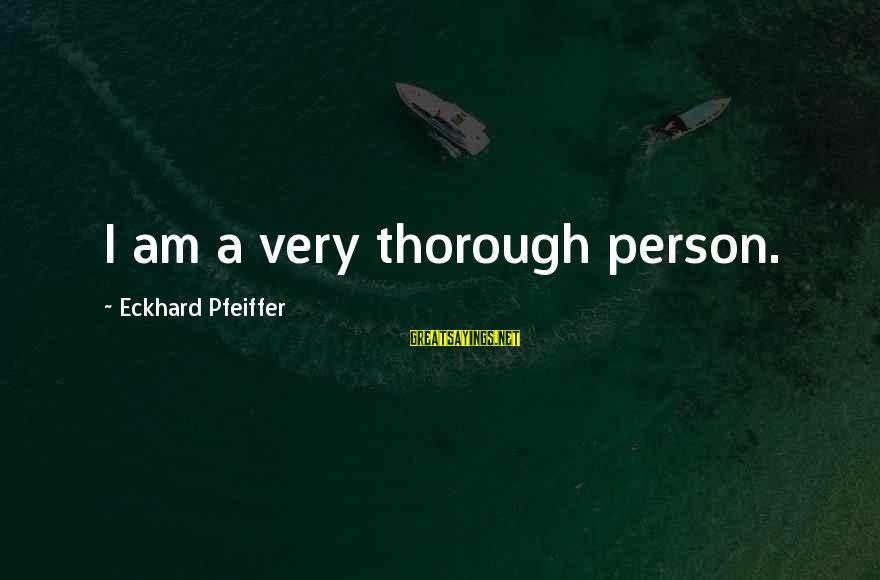 Ang Tunay Na Mayaman Sayings By Eckhard Pfeiffer: I am a very thorough person.