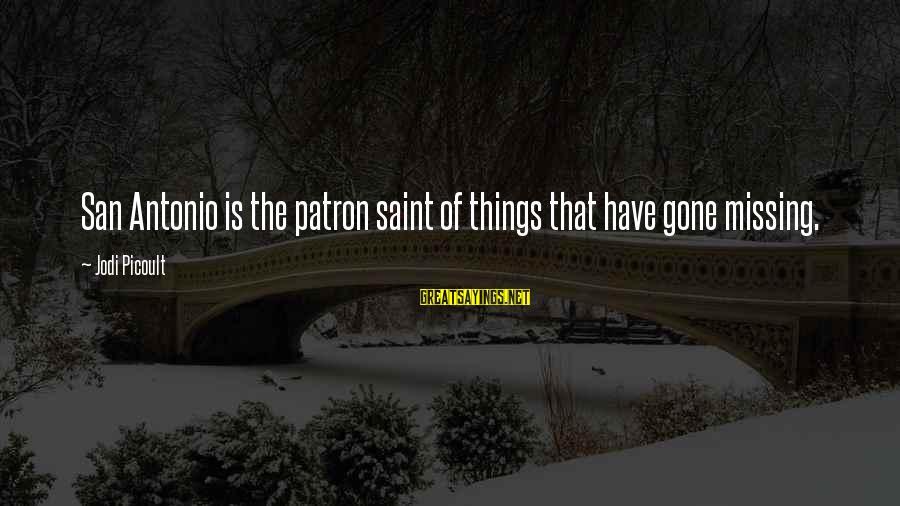 Ang Tunay Na Mayaman Sayings By Jodi Picoult: San Antonio is the patron saint of things that have gone missing.