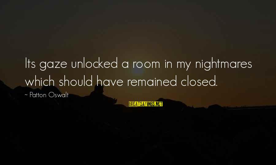Ang Tunay Na Mayaman Sayings By Patton Oswalt: Its gaze unlocked a room in my nightmares which should have remained closed.