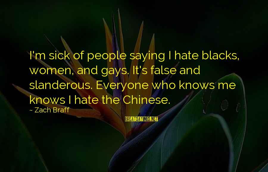 Ang Tunay Na Mayaman Sayings By Zach Braff: I'm sick of people saying I hate blacks, women, and gays. It's false and slanderous.