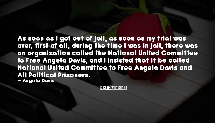 Angela Davis Sayings: As soon as I got out of jail, as soon as my trial was over,