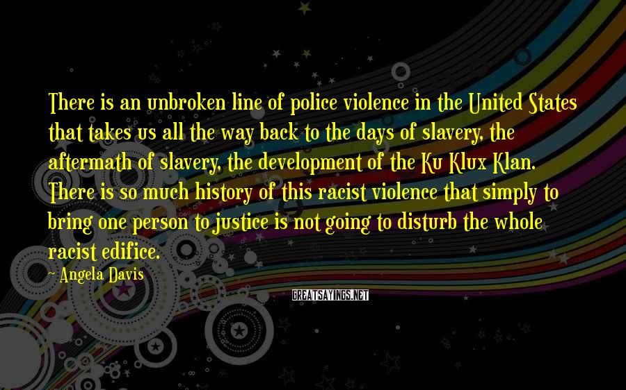 Angela Davis Sayings: There is an unbroken line of police violence in the United States that takes us