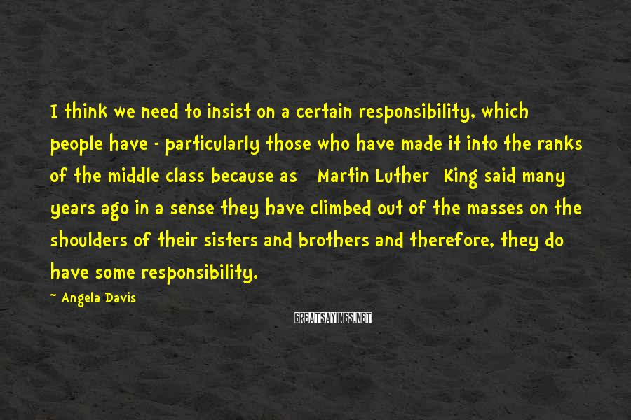 Angela Davis Sayings: I think we need to insist on a certain responsibility, which people have - particularly