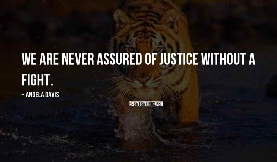 Angela Davis Sayings: We are never assured of justice without a fight.