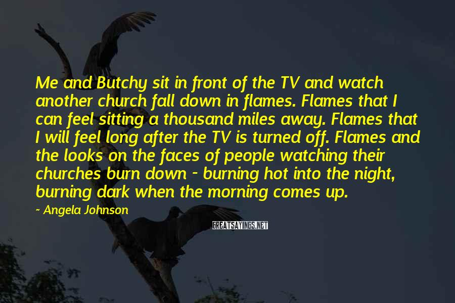 Angela Johnson Sayings: Me and Butchy sit in front of the TV and watch another church fall down