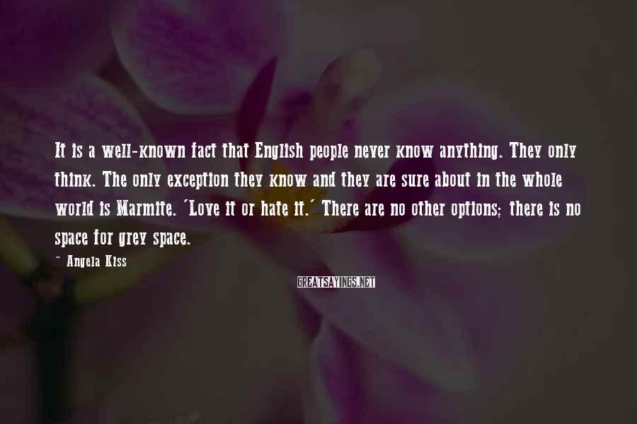 Angela Kiss Sayings: It is a well-known fact that English people never know anything. They only think. The