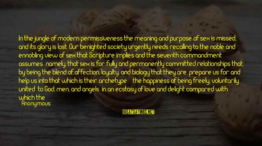 Angels On Earth Sayings By Anonymous: In the jungle of modern permissiveness the meaning and purpose of sex is missed, and