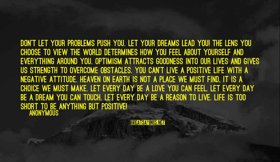 Angels On Earth Sayings By Anonymous: Don't let your problems push you. Let your dreams lead you! The lens you choose