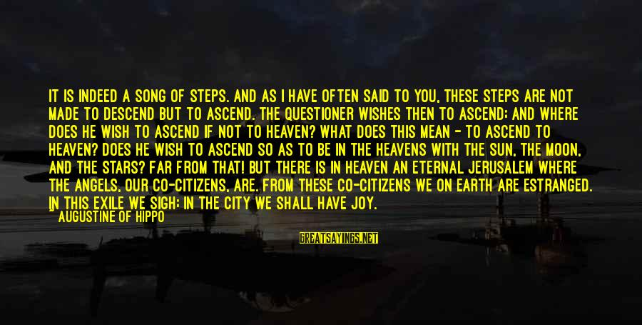 Angels On Earth Sayings By Augustine Of Hippo: It is indeed a song of steps. And as I have often said to you,