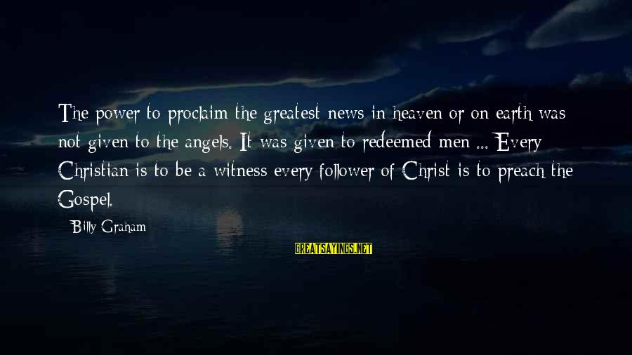 Angels On Earth Sayings By Billy Graham: The power to proclaim the greatest news in heaven or on earth was not given