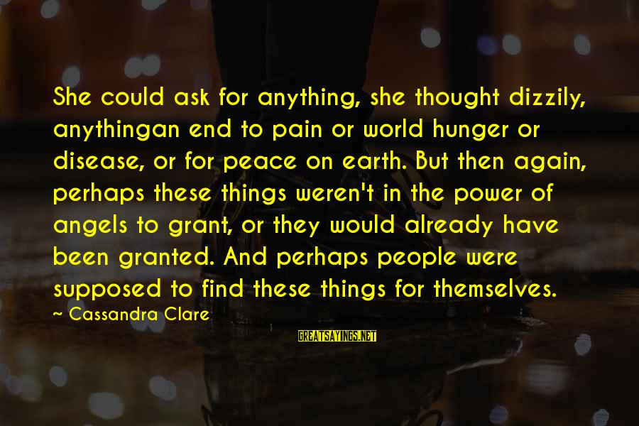 Angels On Earth Sayings By Cassandra Clare: She could ask for anything, she thought dizzily, anythingan end to pain or world hunger