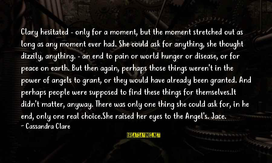 Angels On Earth Sayings By Cassandra Clare: Clary hesitated - only for a moment, but the moment stretched out as long as