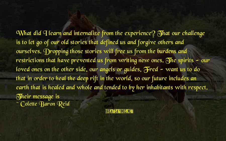Angels On Earth Sayings By Colette Baron Reid: What did I learn and internalize from the experience? That our challenge is to let