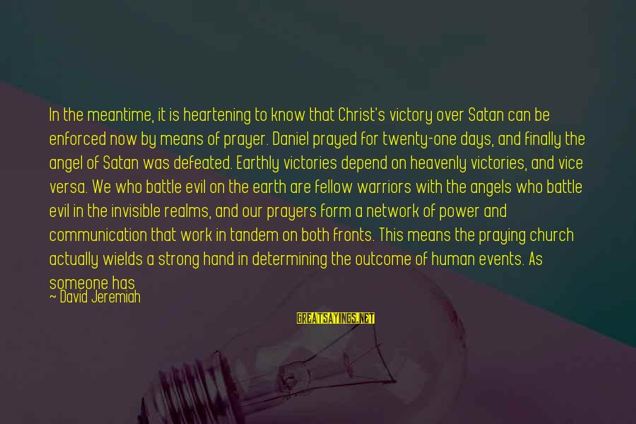 Angels On Earth Sayings By David Jeremiah: In the meantime, it is heartening to know that Christ's victory over Satan can be