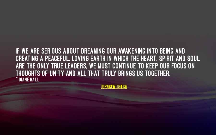 Angels On Earth Sayings By Diane Hall: If we are serious about dreaming our awakening into being and creating a peaceful, loving