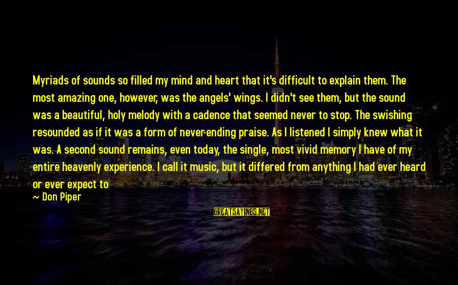 Angels On Earth Sayings By Don Piper: Myriads of sounds so filled my mind and heart that it's difficult to explain them.