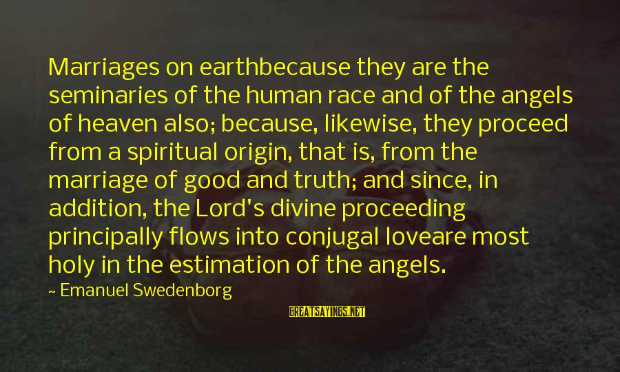 Angels On Earth Sayings By Emanuel Swedenborg: Marriages on earthbecause they are the seminaries of the human race and of the angels
