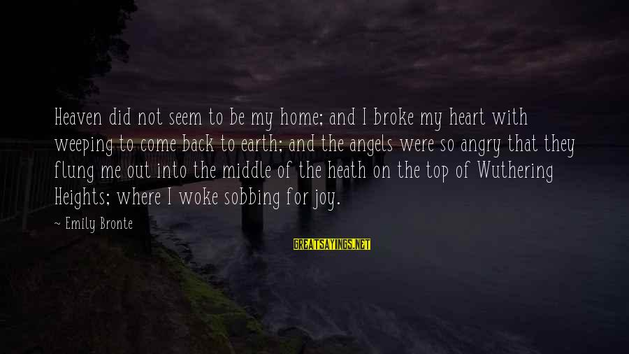 Angels On Earth Sayings By Emily Bronte: Heaven did not seem to be my home; and I broke my heart with weeping
